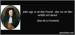 zitat-jeder-sagt-er-sei-dein-freund-aber-nur-ein-narr-verlaszt-sich-darauf-jean-de-la-fontaine-125455