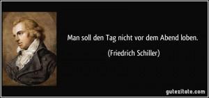 zitat-man-soll-den-tag-nicht-vor-dem-abend-loben-friedrich-schiller-167501
